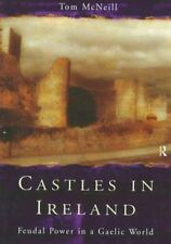 Castles in Ireland : Feudal Power in a Gaelic World by Tom McNeill and T. E....