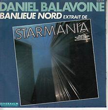 45TRS VINYL 7''/ RARE FRENCH SP DANIEL BALAVOINE / BANLIEUE NORD STARMANIA