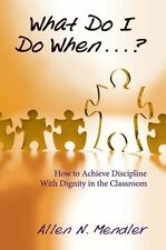 What Do I Do When...? How to Achieve Discipline With Dignity in the Classroom, A