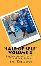 Sale of Self Volume 2 : Explosive Guide to Selling by Sal Criscuolo (2010,...