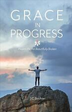 Grace in Progress : Prayers for the Beautifully Broken by J. C. Beichner...