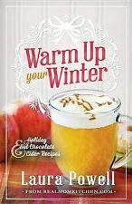 Warm Up Your Winter: Holiday Hot Chocolate and Cider Recipes by Laura Powell