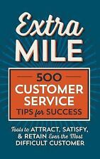 Extra Mile: 500 Customer Service Tips for Success: Tools to Attract, Satisfy, &