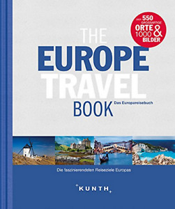 The Europe Travel Book: Die faszinierendsten Reiseziele Europas (KUNTH Bildband)
