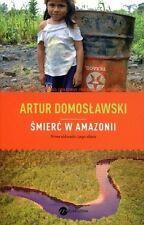 Smierc w Amazonii. Nowe eldorado i jego ofiary, Artur Domoslawski, polish book