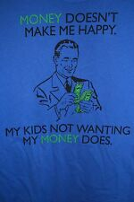 "Funny T-Shirt Blue ""Money Doesn't Make Me Happy, My Kids Not Wanting.."" Size M"