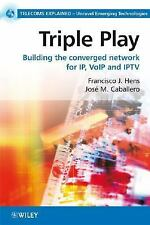 Telecoms Explained: Triple Play : Building the Converged Network for IP, VOIP...