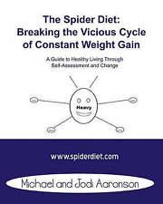 The Spider Diet: Breaking The Vicious Cycle Of Constant Weight Gain: A Guide To
