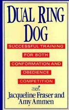 Dual Ring Dog/Successful Training for Both Conformation and Obedience Competitio