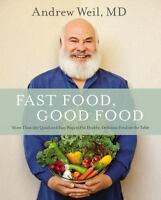 FAST FOOD GOOD FOOD 150 Quick Easy Healthy Recipes NEW Andrew Weil Cookbook book