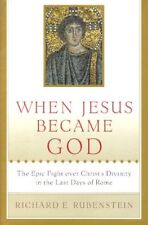 When Jesus Became God: The Epic Fight over Christs Divinity in the Last Days of