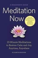 Meditation Now : A Beginner's Guide: 10-Minute Meditations to Restore Calm an...