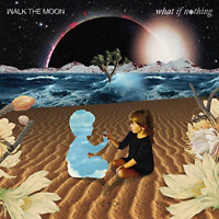 WALK THE MOON-WHAT IF NOTHING-JAPAN CD BONUS TRACK E78