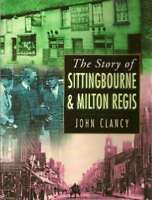 The Story of Sittingbourne and Milton Regis, John Clancy, New condition, Book