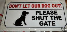 DONT LET THE DOG OUT PLEASE SHUT THE GATE SIGN NEW
