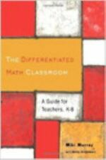 The Differentiated Math Classroom: A Guide for Teachers, K-8  (NoDust)