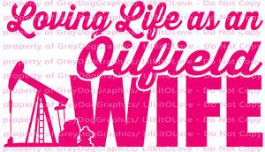 Loving Life as an Oilfield Wife Vinyl Decal Sticker Oil Field Petroleum Layer