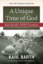 NEW - A Unique Time of God: Karl Barth's WWI Sermons by Barth, Karl
