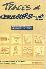 TRACES ET COULEURS, COLORIONS A LA MATERNELLE, Grande Section, MAGNARD