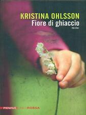 FIORE DI GHIACCIO GIALLI/HORROR/NOIR KRISTINA OHLSSON PIEMME 2012