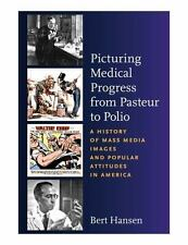 Picturing Medical Progress from Pasteur to Polio: A History of Mass Media Images