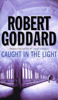 Caught in the Light by Robert Goddard, Good Book (Paperback) Fast & FREE Deliver