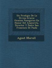 Un Prodigio de La Divina Gracia: Oracion Panegirica En Honor del Anacoreta, Dire