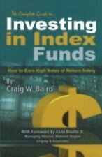 The Complete Guide to Investing in Index Funds -- How to Earn High Rates of Retu
