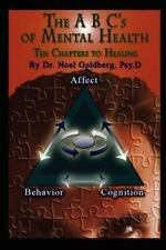 The ABC's of Mental Health: Ten Chapters to Healing by Noel Goldberg (2011,...