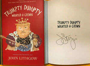 SIGNED JOHN LITHGOW~TRUMPTY DUMPTY WANTED A CROWN~HCDJ Illustrated  WOW!