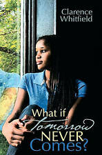 NEW What if Tomorrow Never Comes? by Clarence Whitfield