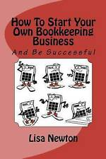 How To Start Your Own Bookkeeping Business: And Be Successful, By Newton, Miss L