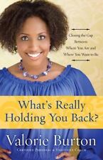 What's Really Holding You Back?: Closing the Gap Between Where You Are and Where