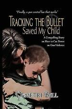 Tracking the Bullet Saved My Child : A Compelling Story on How to Cut down on...