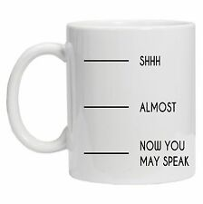 Funny Coffee mug. Fill to line. Shh, Almost, Now you may speak mug. Funny design
