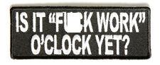 Is It F*ck Work O'Clock Yet  Sew on Motorcycle Biker Triker Heavy Metal Patch