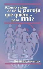 ¿Cómo Saber Si Es la Pareja Que Quiero para Mí? by Bernardo Lorenzo (2011,...