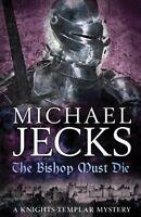 The Bishop Must Die (Knights Templar) by Michael Jecks