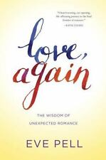 Love, Again: The Wisdom of Unexpected Romance by Pell, Eve in Used - Like New