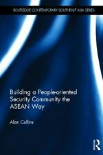 Building a People-Oriented Security Community the ASEAN Way by Alan Collins...