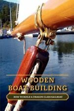 Wooden Boat Building: How To Build A Dragon Class Sailboat: By Nick Loenen