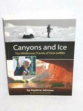 Canyons and Ice The Wilderness Travels of Dick Griffith SIGNED Book Alaska AZ