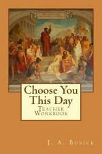 Teacher Workbook: Choose You This Day by J. Busick (2014, Paperback)