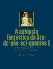 A Autopsia Fantastica Da Sra-De-nao-sei-quantos I by M. ACunha (2015, Paperback)