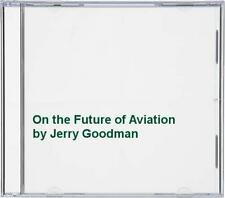 Jerry Goodman - On the Future of Aviation - Jerry Goodman CD SFVG The Cheap Fast