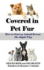 NEW Covered in Pet Fur: How to start an animal rescue by Stacey Ritz