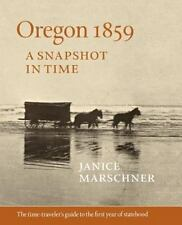 Oregon 1859 : A Snapshot in Time by Janice Marschner (2013, Paperback)