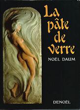 La pâte de verre.Noël Daum.Walter,Despret,Cros,Decorchemont,Argy-Rousseau etc...