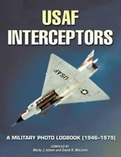USAF Interceptors: A Military Photo Logbook (1946-1979) (Paperback or Softback)