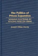 The Politics of Prison Expansion: Winning Elections by Waging War on-ExLibrary